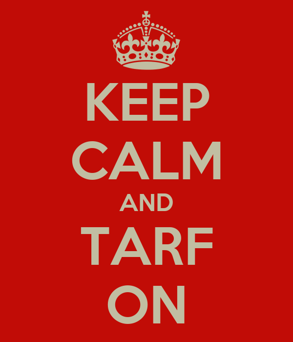 KEEP CALM AND TARF ON