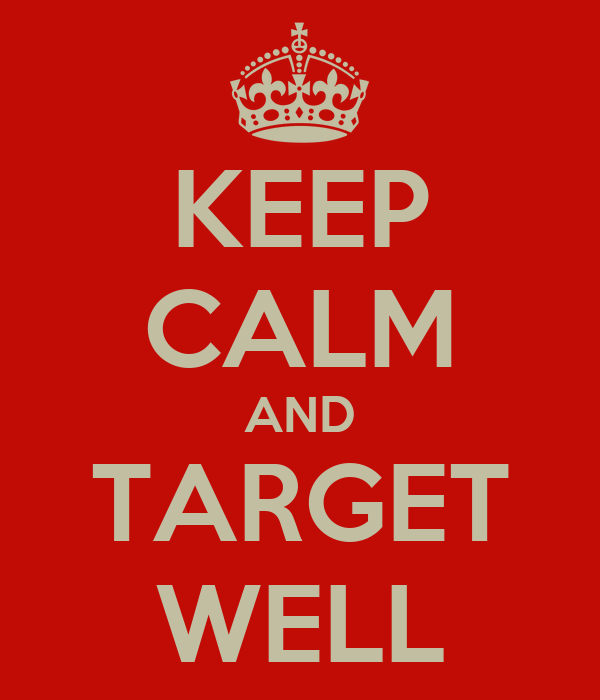 KEEP CALM AND TARGET WELL