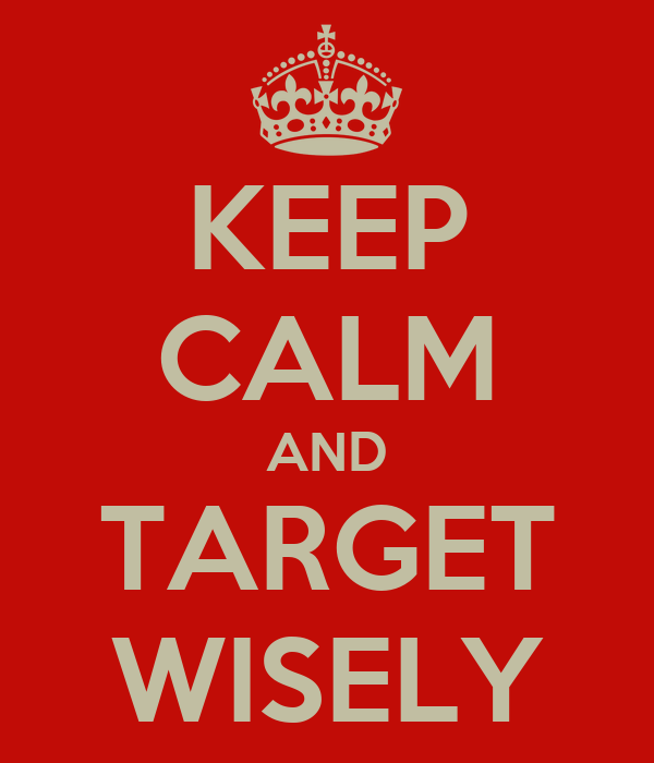 KEEP CALM AND TARGET WISELY