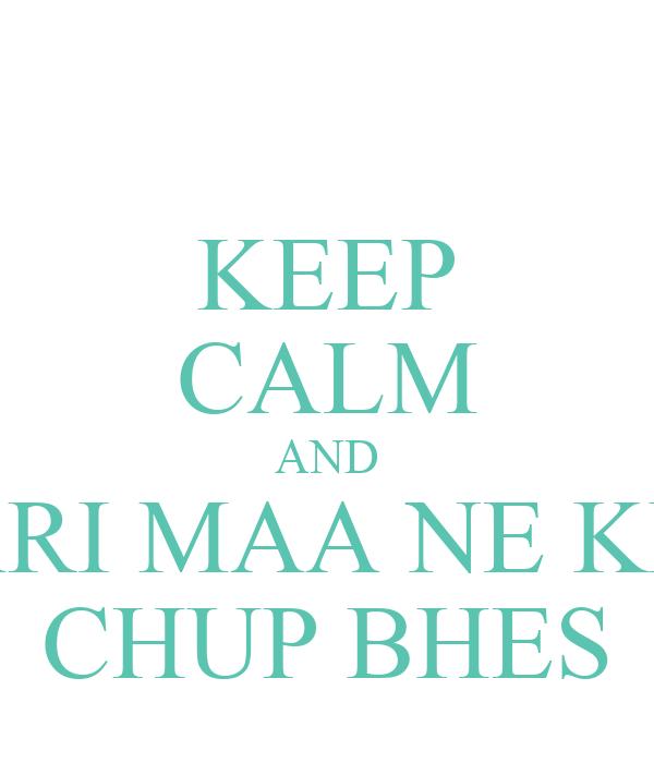 KEEP CALM AND TARI MAA NE KHE CHUP BHES