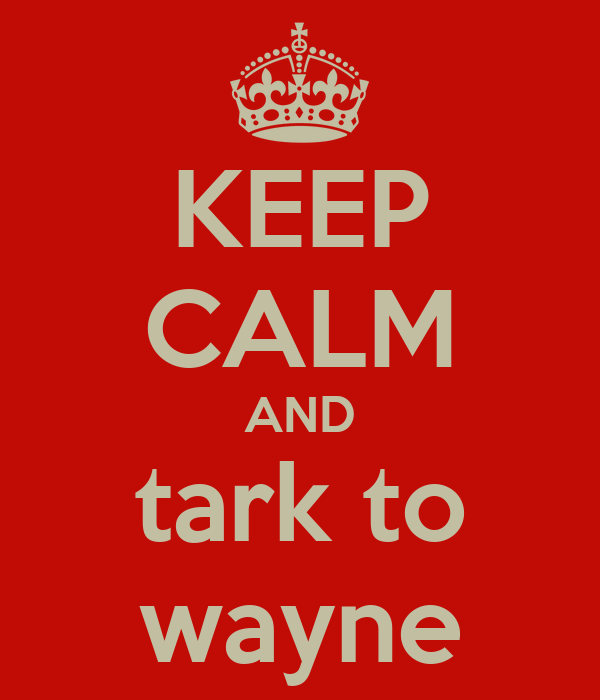 KEEP CALM AND tark to wayne