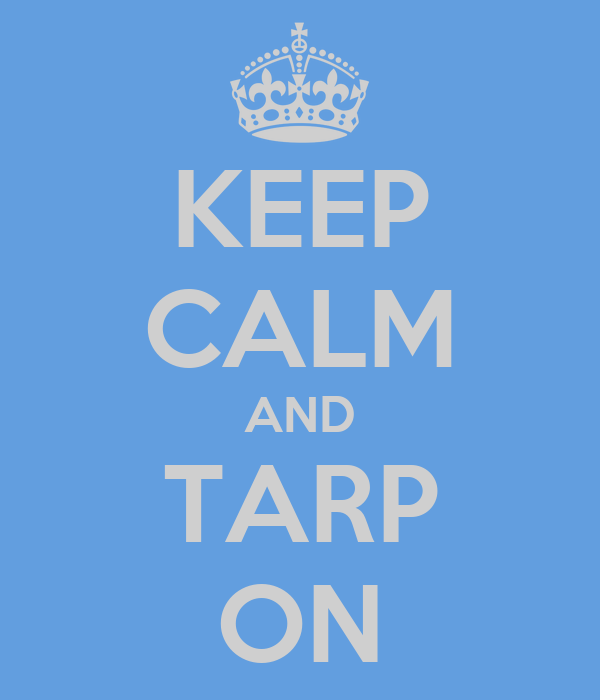 KEEP CALM AND TARP ON