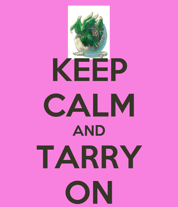 KEEP CALM AND TARRY ON