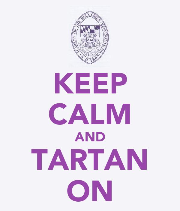 KEEP CALM AND TARTAN ON