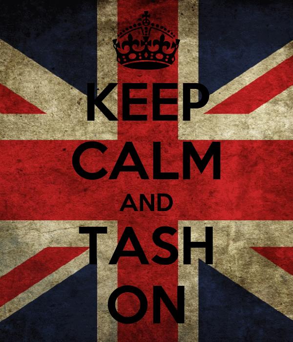 KEEP CALM AND TASH ON