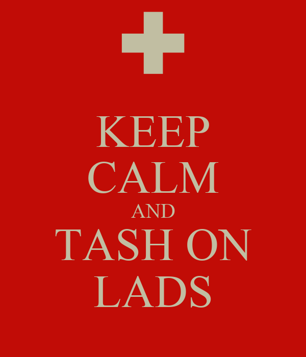 KEEP CALM AND TASH ON LADS