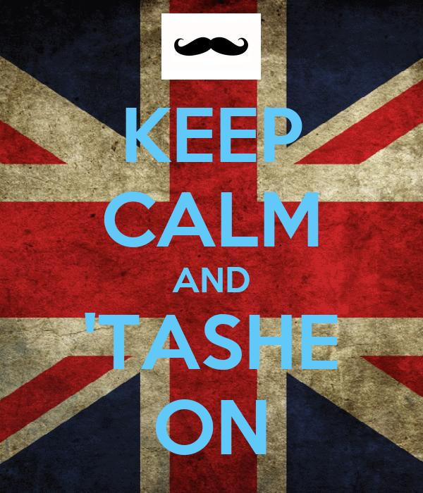 KEEP CALM AND 'TASHE ON