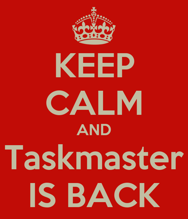 KEEP CALM AND Taskmaster IS BACK