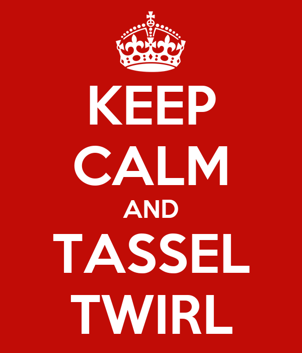 KEEP CALM AND TASSEL TWIRL