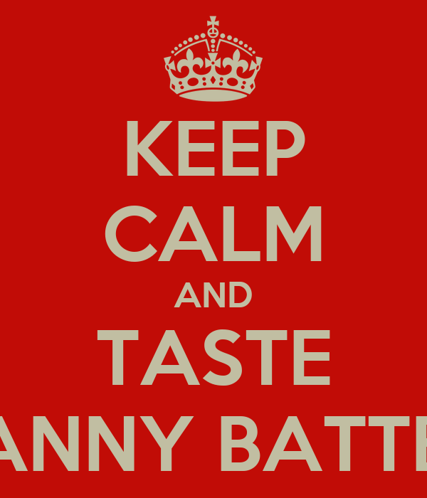 KEEP CALM AND TASTE FANNY BATTER