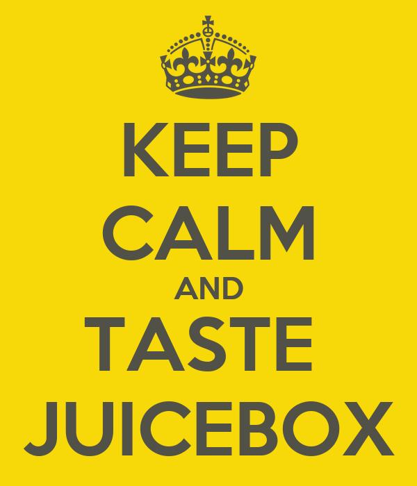 KEEP CALM AND TASTE  JUICEBOX