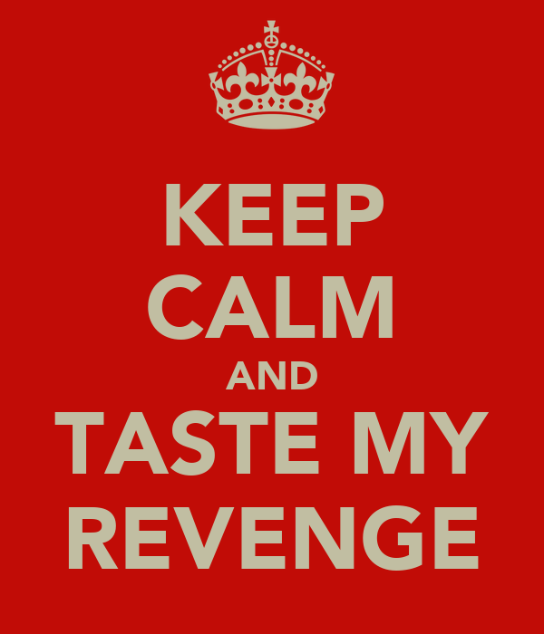 KEEP CALM AND TASTE MY REVENGE
