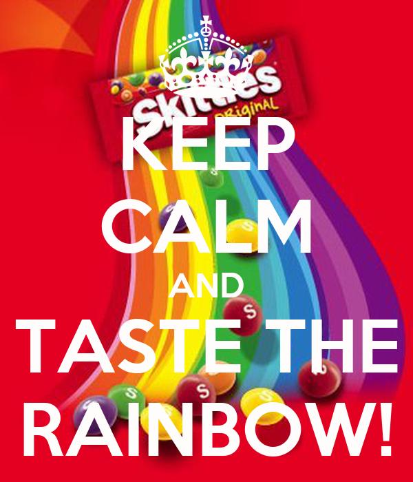 KEEP CALM AND TASTE THE RAINBOW!