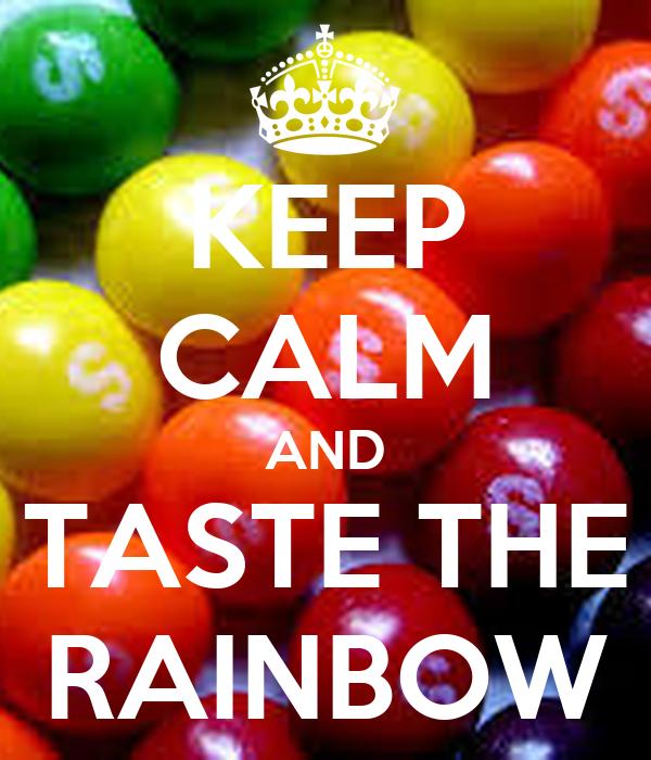 KEEP CALM AND TASTE THE RAINBOW