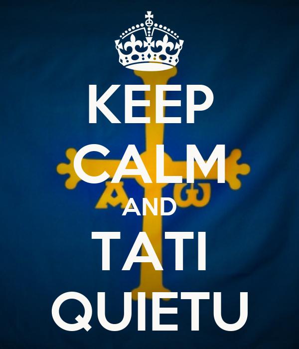 KEEP CALM AND TATI QUIETU