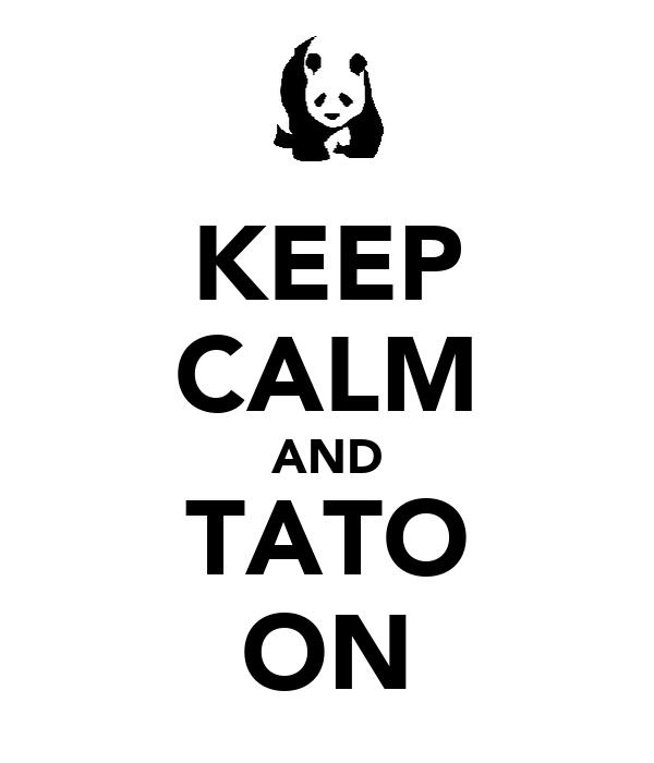 KEEP CALM AND TATO ON