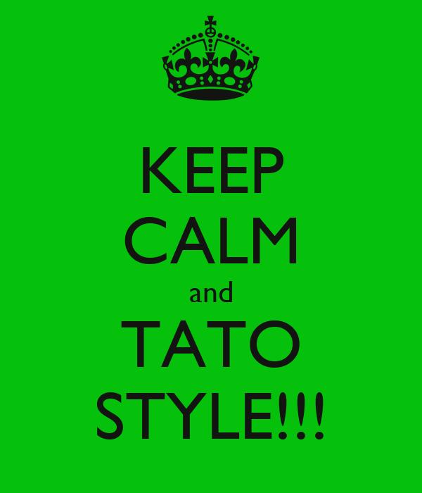 KEEP CALM and TATO STYLE!!!