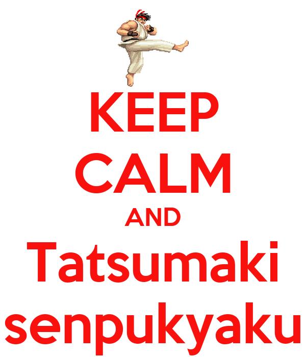 KEEP CALM AND Tatsumaki senpukyaku
