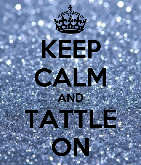 KEEP CALM AND TATTLE ON