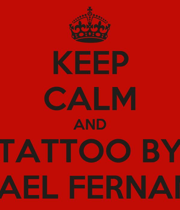 KEEP CALM AND TATTOO BY RAFAEL FERNANDO