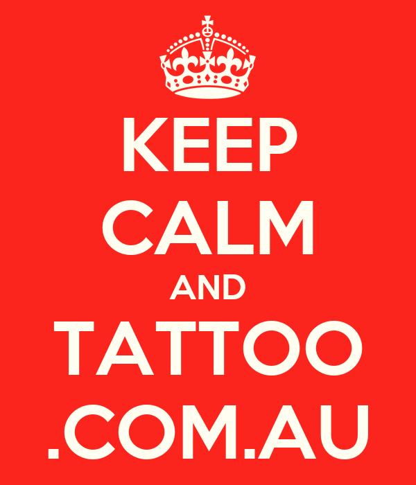 KEEP CALM AND TATTOO .COM.AU