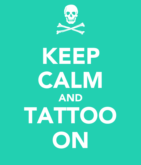 KEEP CALM AND TATTOO ON