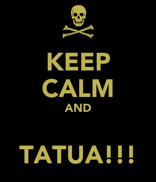KEEP CALM AND  TATUA!!!