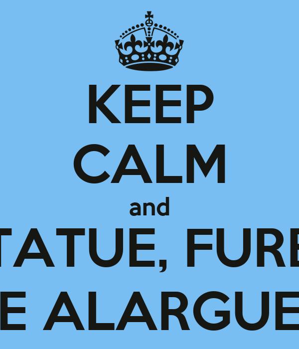 KEEP CALM and TATUE, FURE E ALARGUE