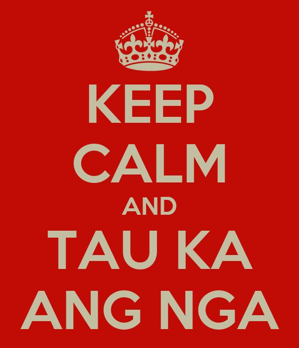 KEEP CALM AND TAU KA ANG NGA