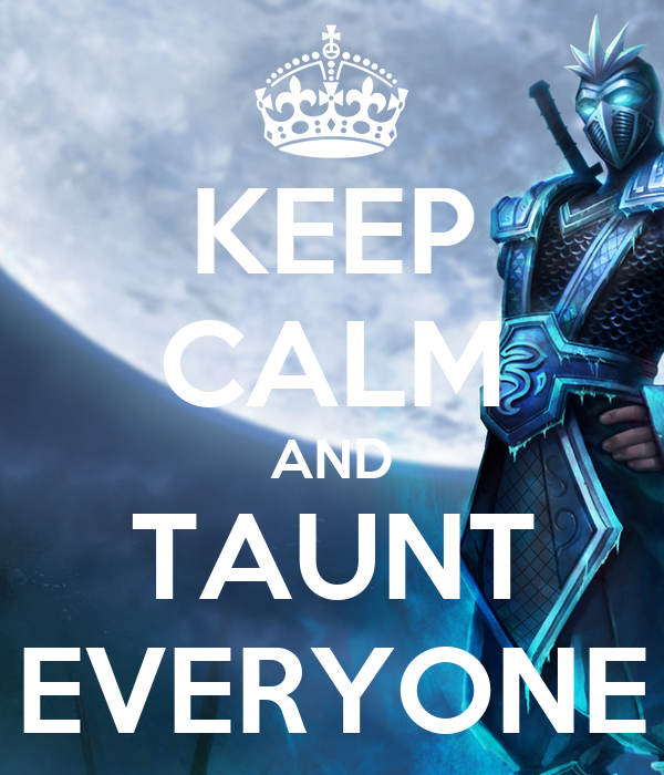 KEEP CALM AND TAUNT EVERYONE