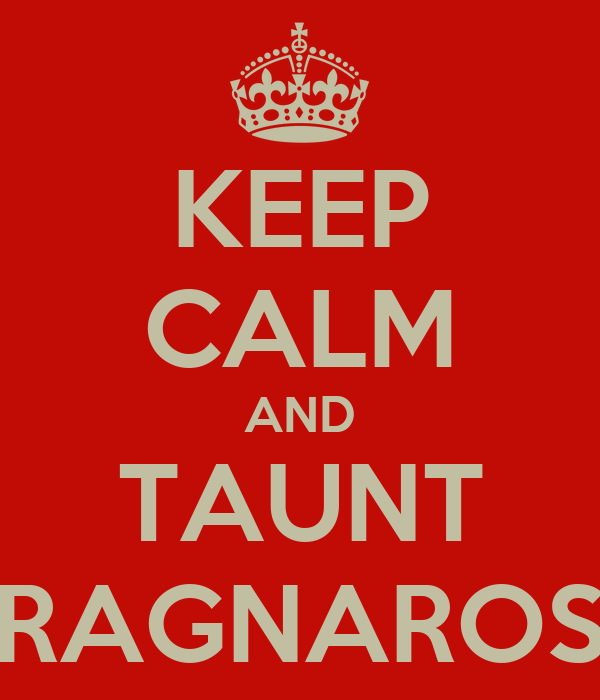 KEEP CALM AND TAUNT RAGNAROS