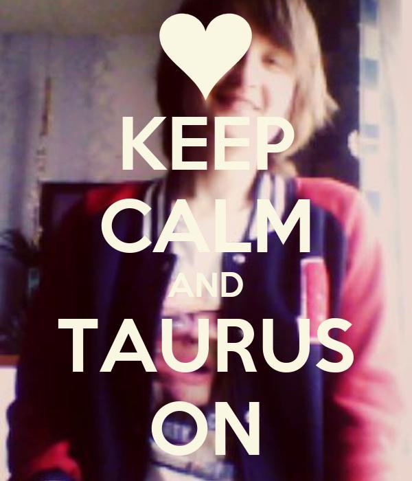 KEEP CALM AND TAURUS ON