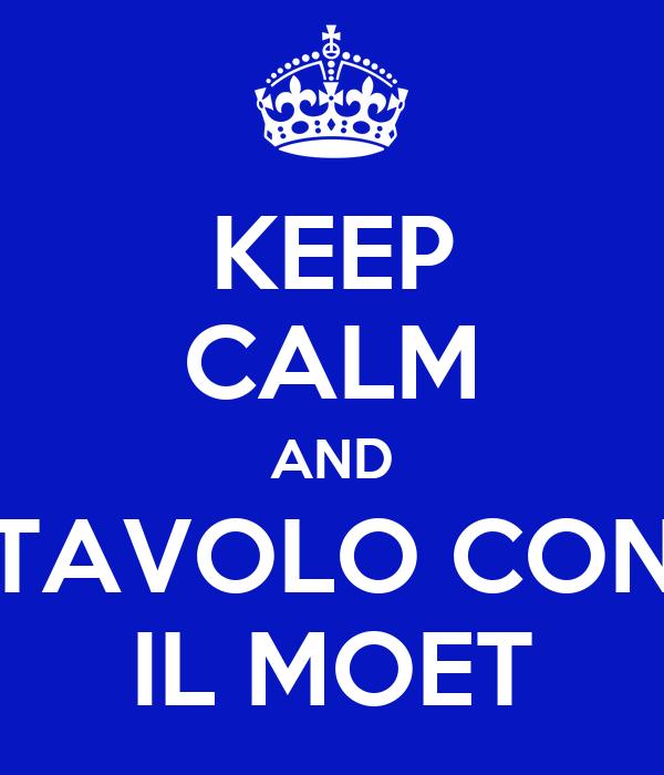 KEEP CALM AND TAVOLO CON IL MOET