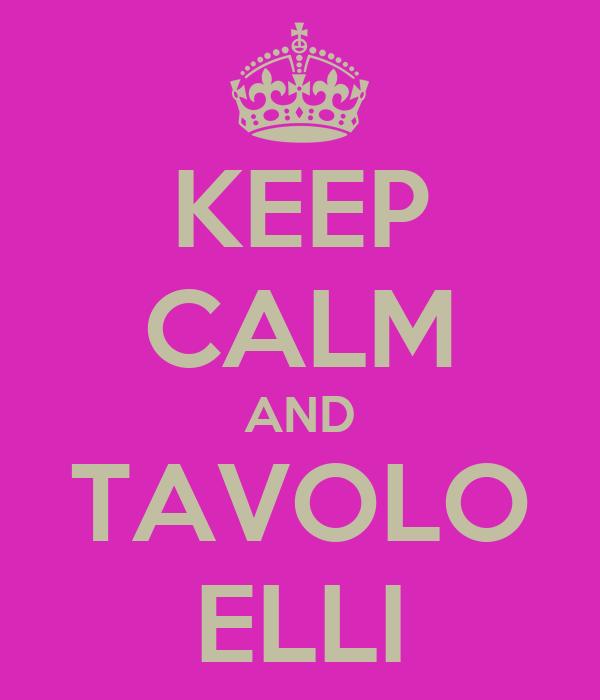 KEEP CALM AND TAVOLO ELLI