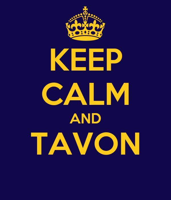 KEEP CALM AND TAVON