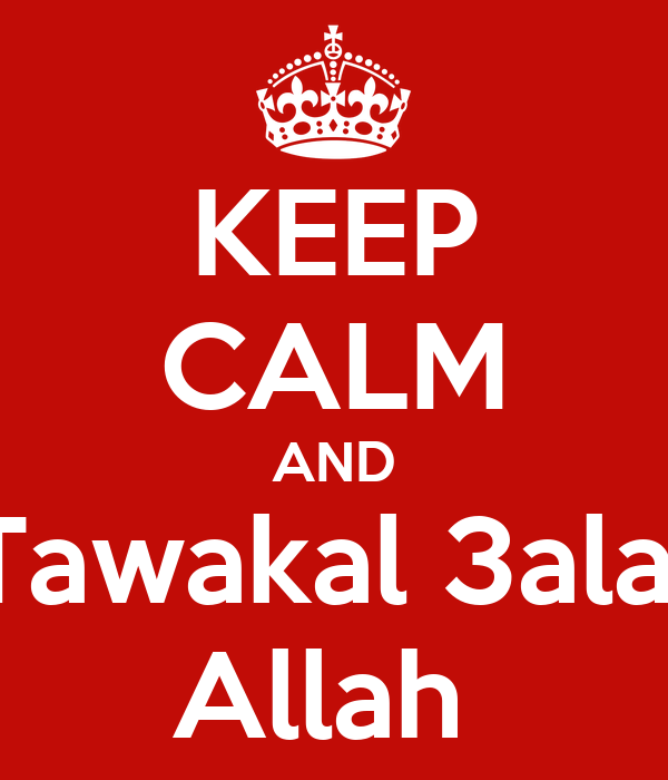 KEEP CALM AND Tawakal 3ala  Allah