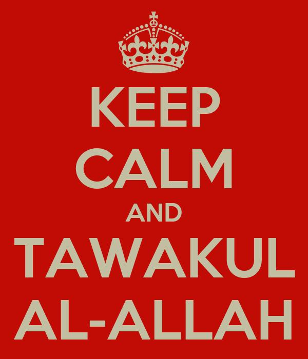 KEEP CALM AND TAWAKUL AL-ALLAH