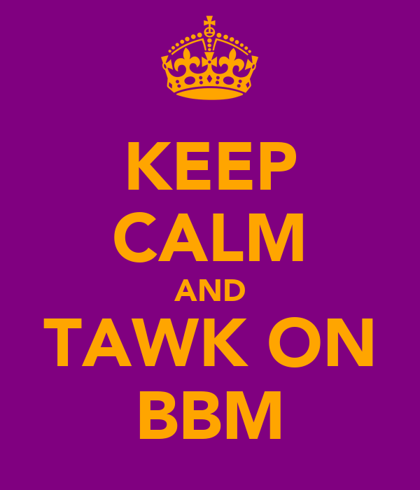 KEEP CALM AND TAWK ON BBM