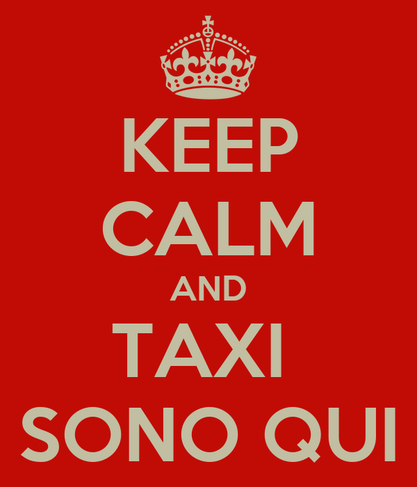 KEEP CALM AND TAXI  SONO QUI