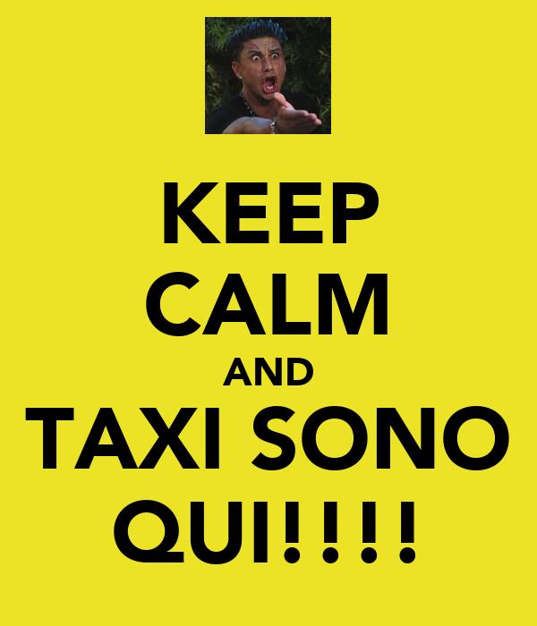 KEEP CALM AND TAXI SONO QUI!!!!