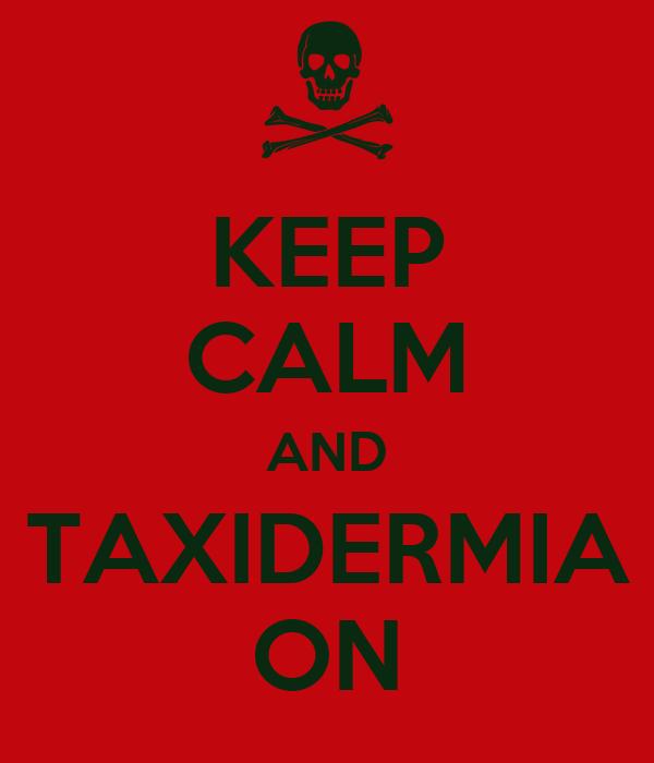 KEEP CALM AND TAXIDERMIA ON