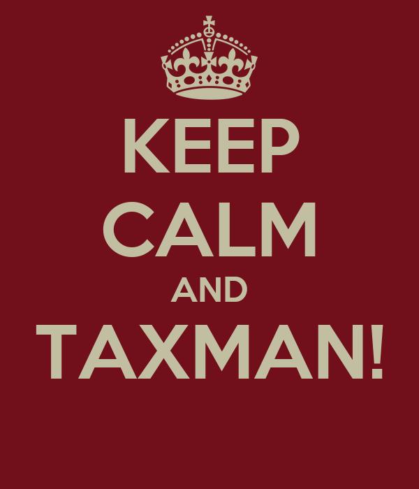 KEEP CALM AND TAXMAN!