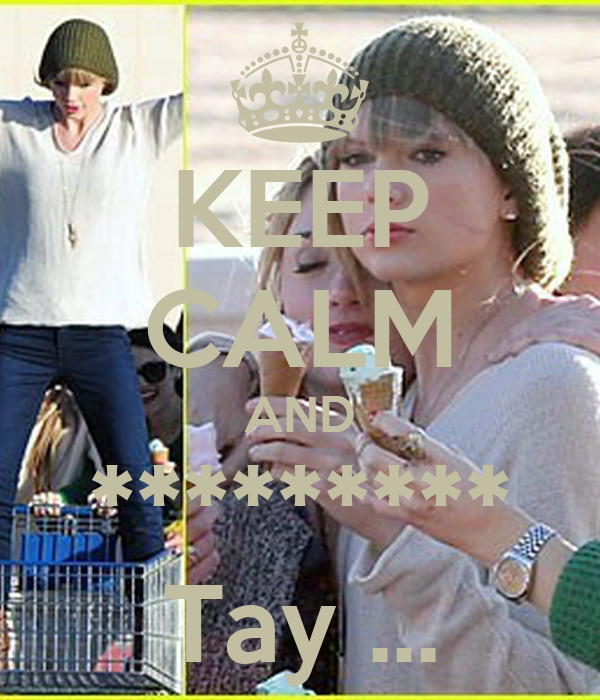 KEEP CALM AND ********* Tay ...