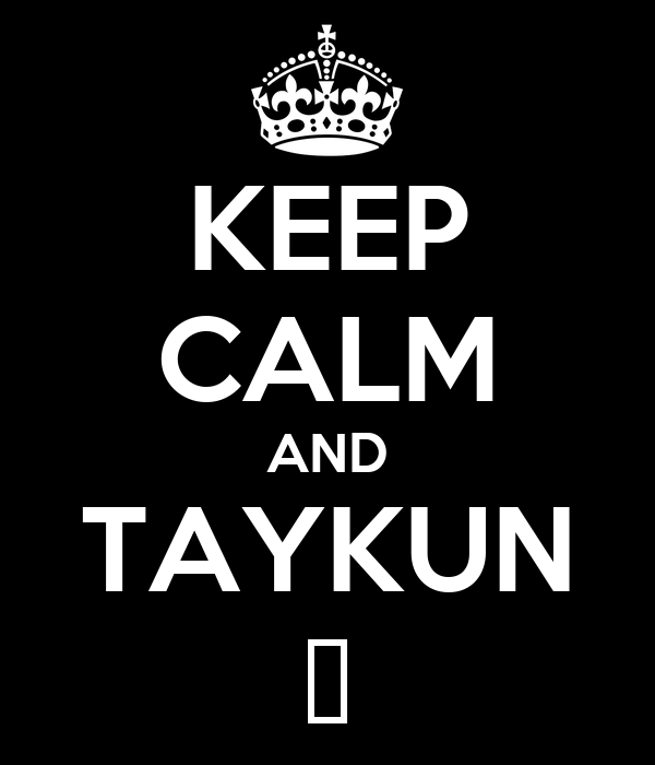 KEEP CALM AND TAYKUN ♥