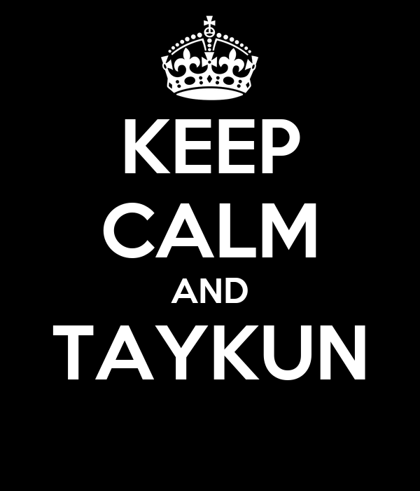 KEEP CALM AND TAYKUN