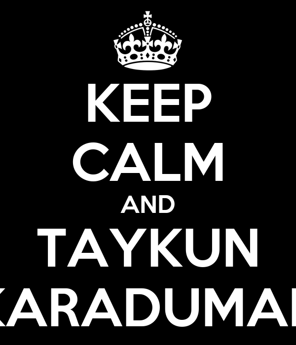 KEEP CALM AND TAYKUN KARADUMAN