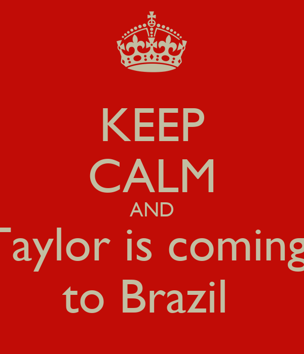 KEEP CALM AND Taylor is coming  to Brazil