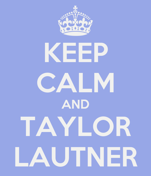 KEEP CALM AND TAYLOR LAUTNER