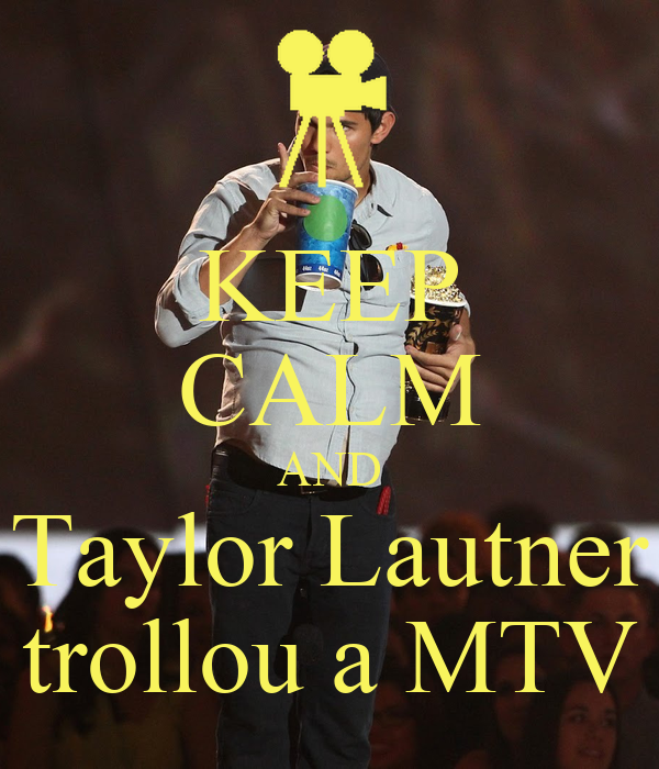 KEEP CALM AND Taylor Lautner trollou a MTV