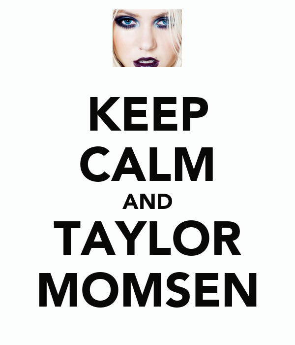 KEEP CALM AND TAYLOR MOMSEN